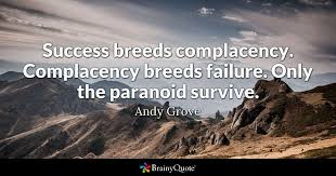 Complacency Quotes 72 Awesome Success Breeds Complacency Complacency Breeds Failure Only The
