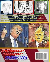 the donald trump coloring book the coloring book that celebrates the 2018 election caign of donald trump best selling coloring books