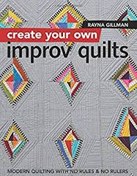 Modern Quilts: Designs of the New Century: Modern Quilt Guild ... & Create Your Own Improv Quilts: Modern Quilting with No Rules & No Rulers Adamdwight.com