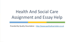 health and social care assignment essay help  assignment essay help provided by quality dissertation qualitydissertation co uk