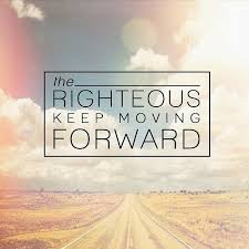 Quotes On Moving Forward The Righteous Keep Moving Forward Picture Quotes
