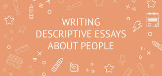 writing descriptive essays about a person example outline  writing descriptive essays about people