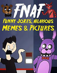 FNAF Funny Jokes, Hilarious Memes & Pictures: An Unofficial Five ... via Relatably.com