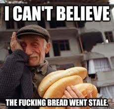 Stale Bread memes | quickmeme via Relatably.com