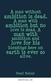 Pearl Bailey Image Quotes A Man Without Ambition Is Dead A Man Impressive Quote For The Dead