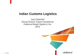 Cadence Design Systems India Pvt Ltd Bangalore Ppt Indian Customs Logistics Powerpoint Presentation Free