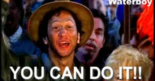 Waterboy Quotes Awesome The Waterboy You Can Do IT You Can Quote Me Pinterest