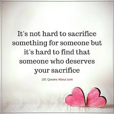Quotes About Sacrifice Extraordinary It's Not Hard To Sacrifice Something For Someone Sacrifice Quote