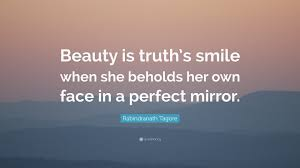 "Mirror And Beauty Quotes Best of Rabindranath Tagore Quote ""Beauty Is Truth's Smile When She Beholds"