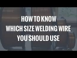 Lincoln Welding Wire Chart How To Know Which Size Mig Welding Wire You Should Use