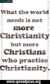 Quotes For Christians Best Of CHRISTIAN QUOTES What The World Needs Is Not More Christianity