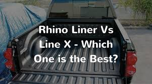 rhino liner vs line x which one is the best