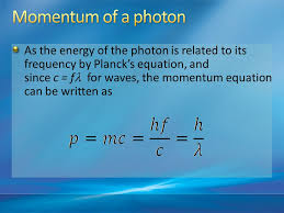16 as the energy of the photon is to its frequency by planck s equation and since c f for waves the momentum equation can be written as