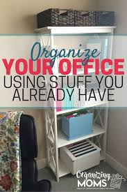 organize office. Tips And Tricks For Organizing Your Office Using Stuff You Already Have. Create Own Organize