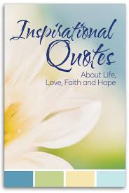 God is a source of inspiration and hope for people of faith. Inspirational Quotes About Life Love Faith And Hope Guideposts