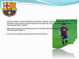 my favorite player my favorite player is lionel andratildecopys messi he was born in rosario on