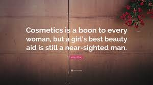 """Quotes About A Girl\'s Beauty Best Of Yoko Ono Quote """"Cosmetics Is A Boon To Every Woman But A Girl's"""