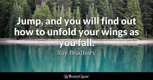 Wings Quotes 49 Amazing Jump And You Will Find Out How To Unfold Your Wings As You Fall