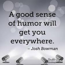 Sense Of Humor Quotes Best A Good Sense Of Humor Will Get You Everywhere Humor Quotes
