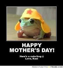 HAPPY MOTHER'S DAY!... - Hat Frog Meme Generator Posterizer via Relatably.com