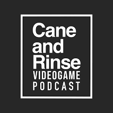 The Cane and Rinse videogame podcast