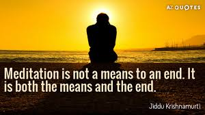 Krishnamurti Quotes Amazing Jiddu Krishnamurti Quote Meditation Is Not A Means To An End It Is