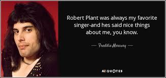 Freddie Mercury quote: Robert Plant was always my favorite singer ... via Relatably.com