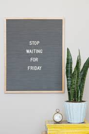 Stop Waiting For Fridays The 16 X 20 Letter Board Is Perfect For