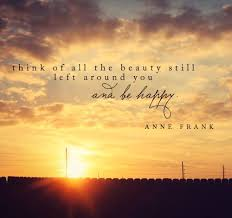 See The Beauty Quotes Best of Think Of All The Beauty Still Left Around You And Be Happy How I