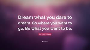 "Dare To Dream Quotes Best of Earl Nightingale Quote ""Dream What You Dare To Dream Go Where You"