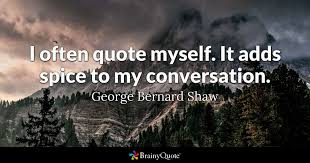 George Bernard Shaw Quotes Enchanting I Often Quote Myself It Adds Spice To My Conversation George