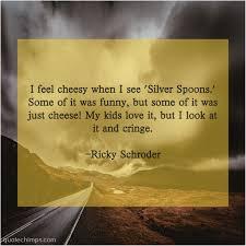 Ricky Schroder I Feel Cheesy When I