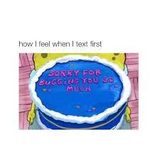 Sorry For Texting You Cake Spongebob Meme Spongebob Funny Memes