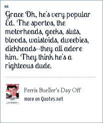 Ferris Bueller Quotes Inspiration Ferris Bueller's Day Off Grace Oh He's Very Popular Ed The