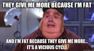 fat bastard vicious cycle memes | quickmeme via Relatably.com