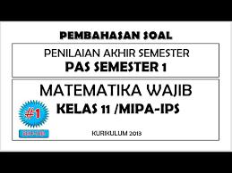Soal bahasa indonesia kelas 10 semester 2 beserta jawabannya. Soal Pas Matematika Wajib Kelas 11 Semester 1 Kurikulum 2013 Kunci Jawaban Pembahasannya 1 Youtube