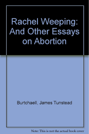 abortion essays against pros and cons of abortion essay  rachel weeping and other essays on abortion james tunstead rachel weeping and other essays on abortion