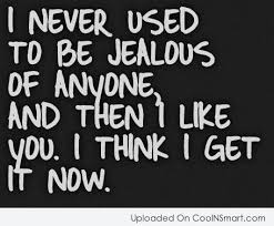 I-neer-used-to-be-jealus-of-anyone-and-then-i-like-you-i-think-i-get-it-now.jpg via Relatably.com