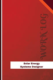 Solar Energy Systems Designer Solar Energy Systems Designer Work Log Work Journal Work
