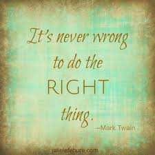 it s never wrong to do the right thing julie lefebure never wrong to do the right thing edited