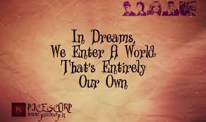 For In Dreams We Enter A World Quote
