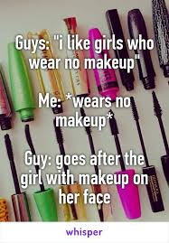 guys i like s who wear no makeup me wears no