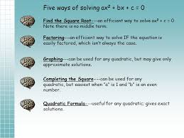 2 five ways of solving ax 2 bx c 0 find the square root an efficient way to solve ax 2 c 0 note there is no middle term