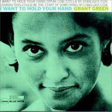 "I Want To Hold Your Hand. Photo: album art. Grant Green, ""I Want to Hold Your Hand"". The Beatles' explosive arrival on the American music scene at the ... - I-Want-To-Hold-Your-Hand"