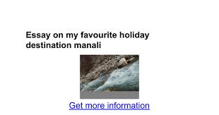 essay on my favourite holiday destination manali google docs