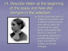 water by helen keller review ppt  describe helen at the beginning of the essay and how she changes in the