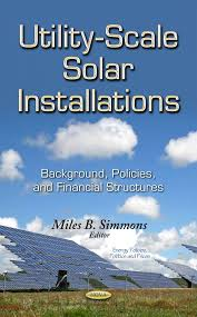 Utility-Scale Solar Installations: Background, Policies and Financial  Structures – Nova Science Publishers