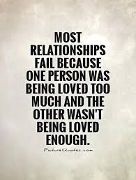 Quotes About Failed Love Amazing Most Relationships Fail Because One Person Was Being Loved Too