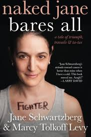 Naked Jane Bares All A Tale Of Triumph Travails Ta Tas Schwartzberg Jane Levy Marcy Tolkoff 9781490383729 Amazon Com Books
