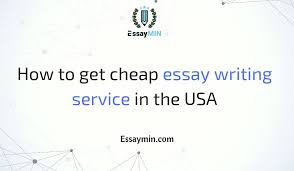 How To Get Cheap Essay Writing Service In The Usa Essaymin